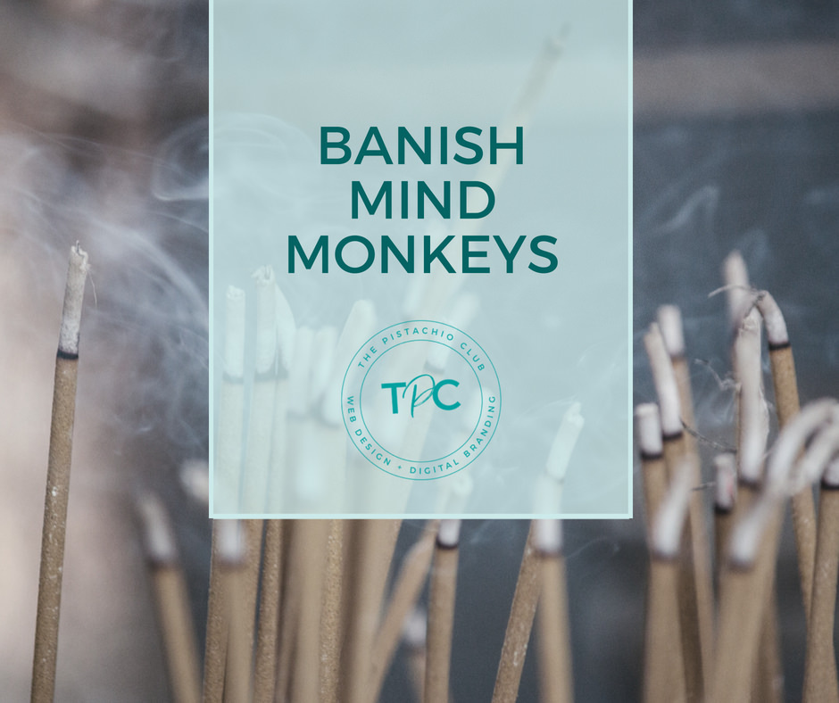 Banish Mind Monkeys The Pistachio Club