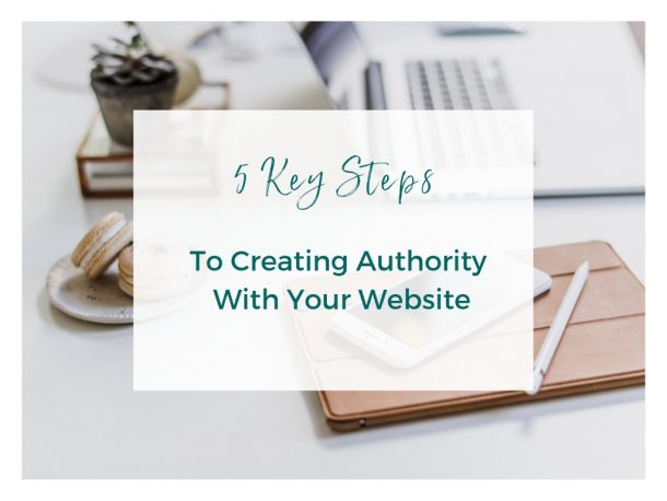 5 Key Steps to To Creating Authority With Your Website Design