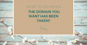 What to do when the domain you want has been taken