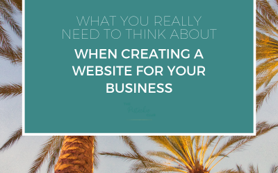 What you really need to think about when creating a website for your business