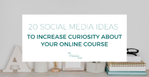 20 Social Media Ideas to Increase Curiosity about Your Online Course