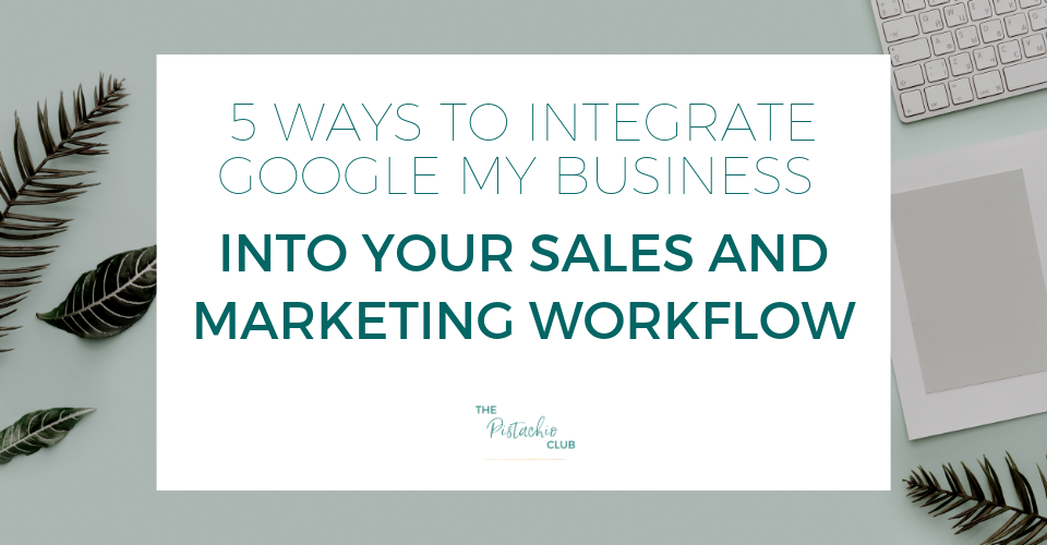 5 ways to integrate Google My Business into your sales and marketing workflow